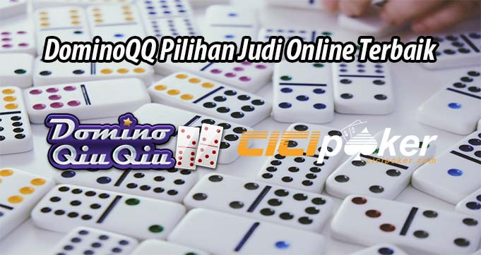 DominoQQ Pilihan Judi Online Terbaik