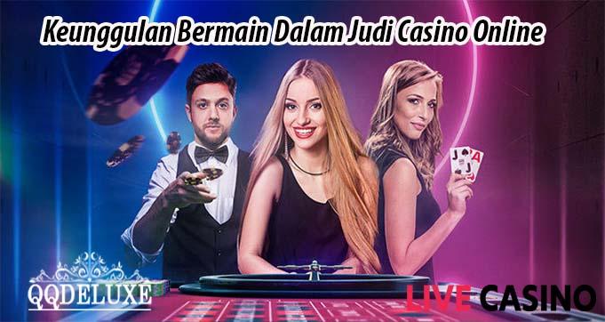 Keunggulan Bermain Dalam Judi Casino Online