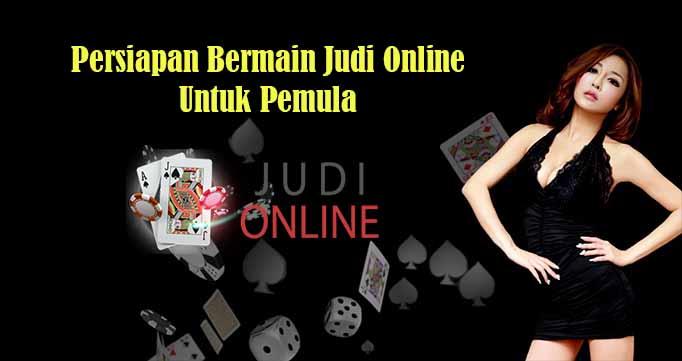 Persiapan Bermain Judi Online Untuk Pemula